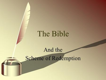 "The Bible And the Scheme of Redemption. Common Views of the Bible ""Just a Good Book."" ""Works of men, compiled into one book."" ""A love letter, not a law."
