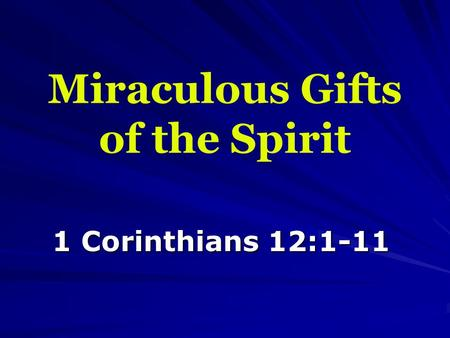 Miraculous Gifts of the Spirit 1 Corinthians 12:1-11.