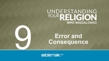 MIKE MAZZALONGO Error and Consequence 9. Original Goodness Man is created good with the free will and responsibility to remain as such. Review.