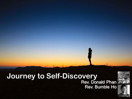 Journey to Self-Discovery Rev. Donald Phan Rev. Bumble Ho.