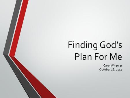 Finding God's Plan For Me Carol Wheeler October 26, 2014.
