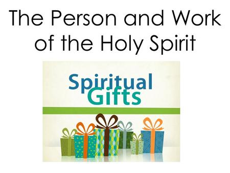 The Person and Work of the Holy Spirit. 1 Corinthians 12 4 There are different kinds of gifts, but the same Spirit distributes them. 5 There are different.
