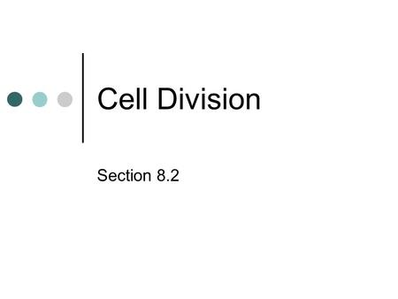Cell Division Section 8.2. All cells are derived from the division of pre-existing cells Cell division is the process by which cells produce offspring.