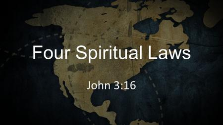 Four Spiritual Laws John 3:16. Law 1: God loves you and offers a wonderful plan for your life.