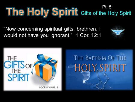 """Now concerning spiritual gifts, brethren, I would not have you ignorant."" 1 Cor. 12:1 Gifts of the Holy Spirit Pt. 5."