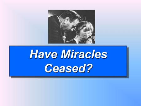 Have Miracles Ceased?. Those Who Believe In Miracles Today Some rely on miracles – do not seek medical help Some seek medical help – still think it is.