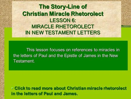 The Story-Line of Christian Miracle Rhetorolect LESSON 6: MIRACLE RHETOROLECT IN NEW TESTAMENT LETTERS This lesson focuses on references to miracles in.