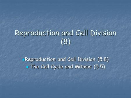 Reproduction and Cell Division (8) Reproduction and Cell Division (5.8) Reproduction and Cell Division (5.8) The Cell Cycle and Mitosis (5.5) The Cell.