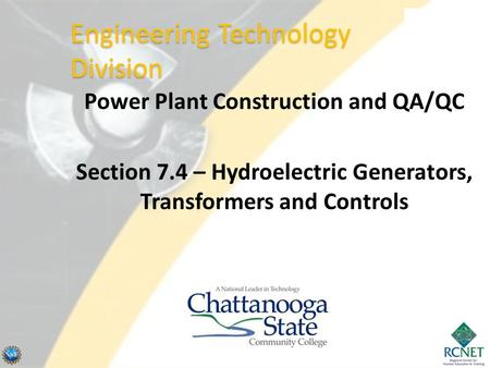 Power Plant Construction and QA/QC Section 7.4 – Hydroelectric Generators, Transformers and Controls Engineering Technology Division.