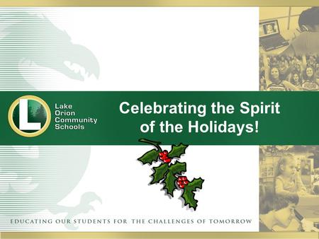 Celebrating the Spirit of the Holidays!. It's easy to get caught up in the hustle-and-bustle of the season Our students do a great job of reminding us.
