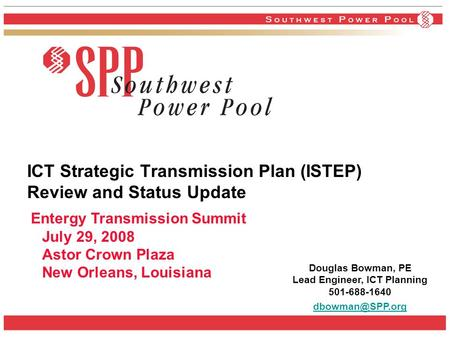 ICT Strategic Transmission Plan (ISTEP) Review and Status Update Entergy Transmission Summit July 29, 2008 Astor Crown Plaza New Orleans, Louisiana Douglas.