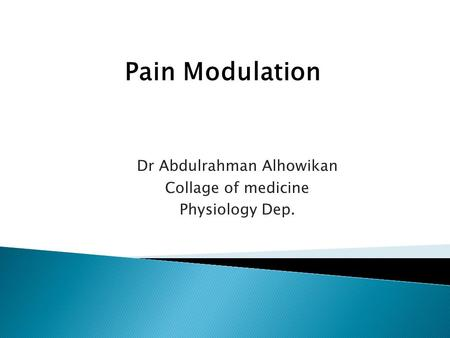 Dr Abdulrahman Alhowikan Collage of medicine Physiology Dep. Pain Modulation.