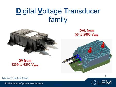 1 Digital Voltage Transducer family DV from 1200 to 4200 V RMS DVL from 50 to 2000 V RMS.