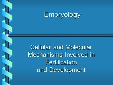 Embryology Cellular and Molecular Mechanisms Involved in Fertilization and Development.