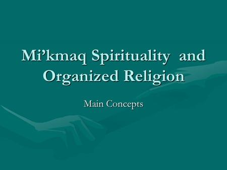 Mi'kmaq Spirituality and Organized Religion Main Concepts.