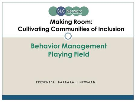 PRESENTER: BARBARA J NEWMAN Making Room: Cultivating Communities of Inclusion Behavior Management Playing Field.