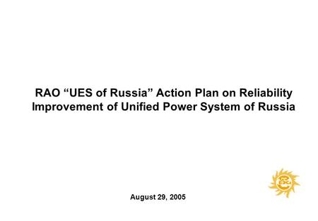"RAO ""UES of Russia"" Action Plan on Reliability Improvement of Unified Power System of Russia August 29, 2005."