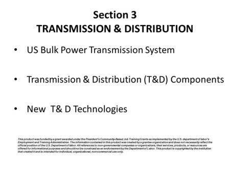 Section 3 TRANSMISSION & DISTRIBUTION US Bulk Power Transmission System Transmission & Distribution (T&D) Components New T& D Technologies This product.