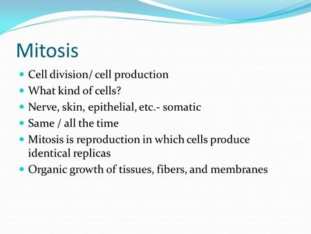 Mitosis Cell division/ cell production What kind of cells?