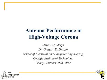 1 Antenna Performance in High-Voltage Corona Marcin M. Morys Dr. Gregory D. Durgin School of Electrical and Computer Engineering Georgia Institute of Technology.