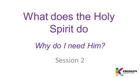 What does the Holy Spirit do Why do I need Him? Session 2.