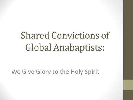 Shared Convictions of Global Anabaptists: We Give Glory to the Holy Spirit.