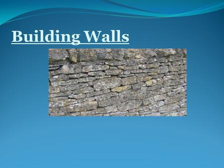 Building Walls. Some walls are good and are built for protection.