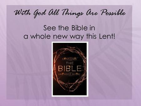 With God All Things Are Possible See the Bible in a whole new way this Lent!