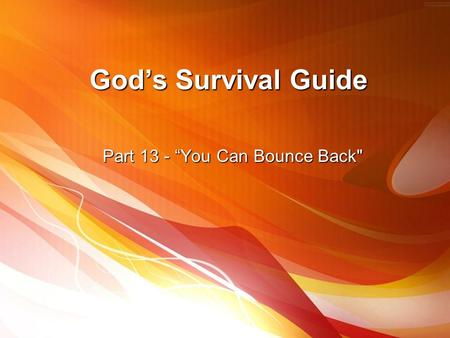 "God's Survival Guide Part 13 - ""You Can Bounce Back"