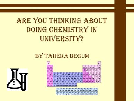Are you thinking about doing chemistry in university? By Tahera Begum.