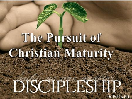 Dr. Bobby Hill. The Marks of a Mature Follower of Christ BEING – DOING – KNOWING.