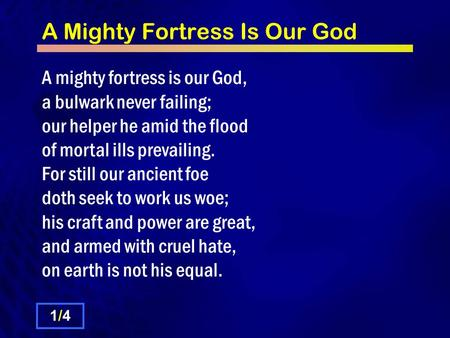 A Mighty Fortress Is Our God A mighty fortress is our God, a bulwark never failing; our helper he amid the flood of mortal ills prevailing. For still our.