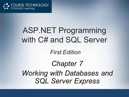 ASP.NET Programming with C# and SQL Server First Edition Chapter 7 Working with Databases and SQL Server Express.