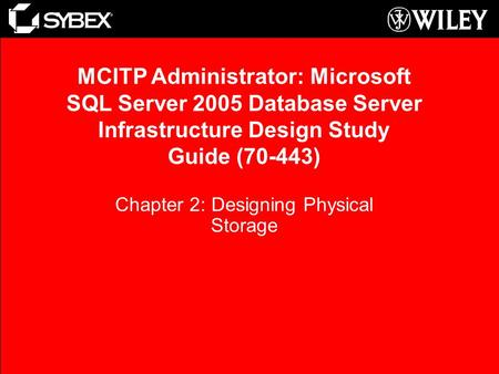 Chapter 2: Designing Physical Storage MCITP Administrator: Microsoft SQL Server 2005 Database Server Infrastructure Design Study Guide (70-443)