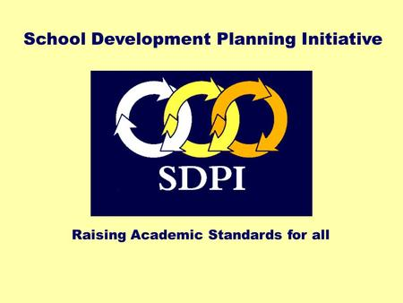 Raising Academic Standards for all School Development Planning Initiative.