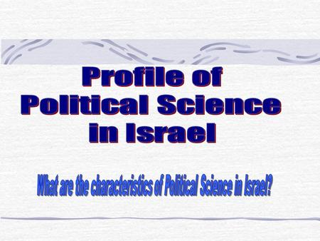1. The fact that Political Science began as a separate department at Hebrew University in Jerusalem led to the lack of pluralism. 2. Adoption of the current.