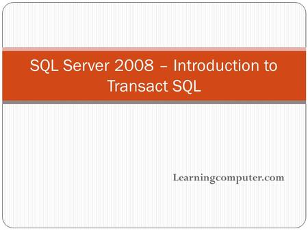 Learningcomputer.com SQL Server 2008 – Introduction to Transact SQL.