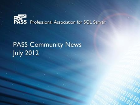PASS Community News July 2012. SQLSaturday Events – June/July UPCOMING USA Events June 16#141 South Florida July 21#122 Louisville July 28 #144 Sacramento.