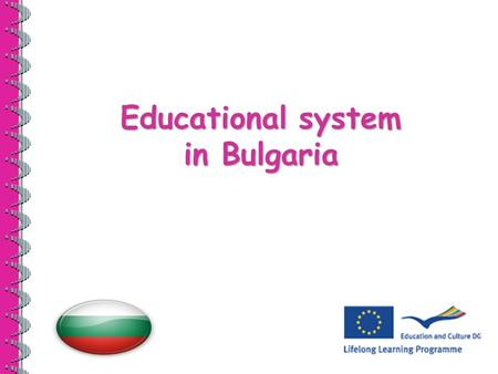 Educational system in Bulgaria. Educational system includes: ◄ Nursery School ◄ Kindergarten ◄ Pre-school Year ◄ Primary Education ◄ Basic Education ◄