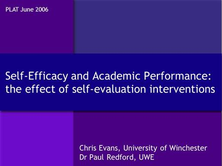 Chris Evans, University of Winchester Dr Paul Redford, UWE Chris Evans, University of Winchester Dr Paul Redford, UWE Self-Efficacy and Academic Performance: