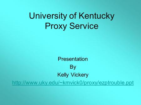University of Kentucky Proxy Service Presentation By Kelly Vickery