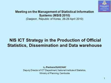1 Meeting on the Management of Statistical Information Systems (MSIS 2010) (Daejeon, Republic of Korea, 26-29 April 2010) NIS ICT Strategy in the Production.