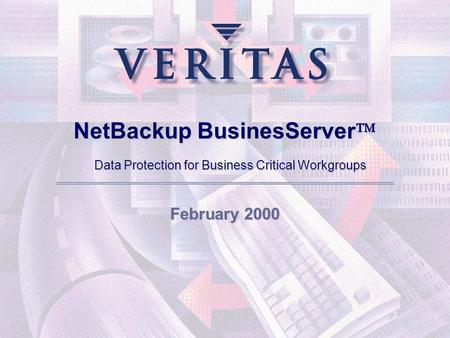 NetBackup BusinesServer  Data Protection for Business Critical Workgroups February 2000.