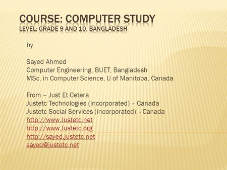 By Sayed Ahmed Computer Engineering, BUET, Bangladesh MSc. in Computer Science, U of Manitoba, Canada From – Just Et Cetera Justetc Technologies (incorporated)