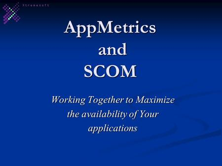AppMetrics and SCOM Working Together to Maximize the availability of Your applications.