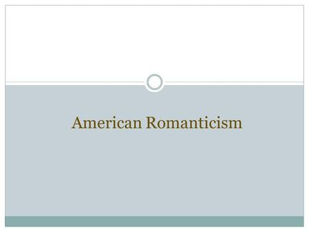 American Romanticism. Overview Of Literary Time Periods 1. Puritan/Colonial (1650-1750) 2. Revolutionary/Age of Reason (1750-1800) 3. Romanticism (1800-1860)