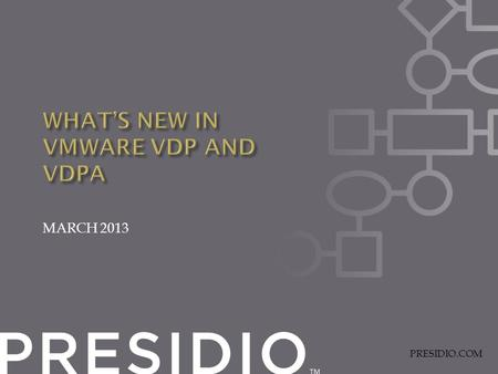 PRESIDIO.COM MARCH 2013.  Presidio Overview  What's New in VDP and VDPA  VDPA Features  Backup and Restore Job Creation  Q&A.