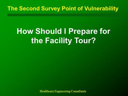 The Second Survey Point of Vulnerability How Should I Prepare for the Facility Tour? Healthcare Engineering Consultants.