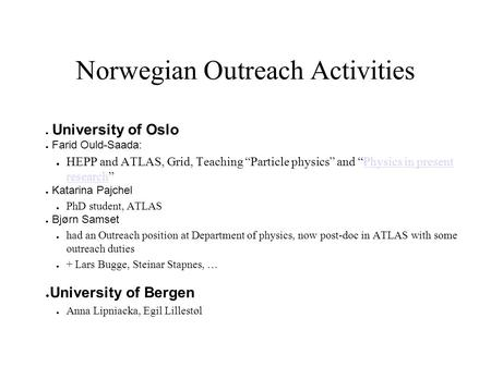 "Norwegian Outreach Activities ● University of Oslo ● Farid Ould-Saada: ● HEPP and ATLAS, Grid, Teaching ""Particle physics"" and ""Physics in present research""Physics."