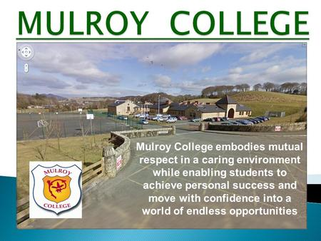 Mulroy College embodies mutual respect in a caring environment while enabling students to achieve personal success and move with confidence into a world.
